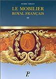 Le mobilier royal français. Meubles de la couronne conservés en Angleterre et aux Etats-Unis, tome 3