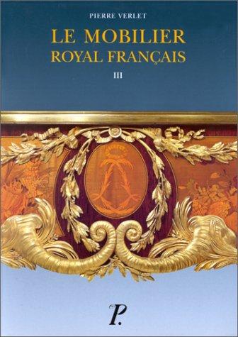 Le mobilier royal français. Meubles de la couronne conservés en Angleterre et aux Etats-Unis, tome 3 par Pierre Verlet