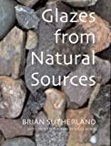 Glazes from Natural Sources: A Working Handbook for Potters