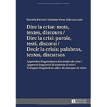 Dire la crise : mots, textes, discours / Dire la crisi: parole, testi, discorsi / Decir la crisis: palabras, textos, discursos: Approches ... lingüísticos sobre el concepto de crisis