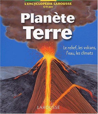 Planète Terre. Le relief, les volcans, l'eau, les climats, 6-9 ans par Collectif, Yvan Théry