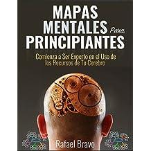 Mapas Mentales Para Principiantes: Comienza a Ser Experto en el Uso de los Recursos de Tu Cerebro