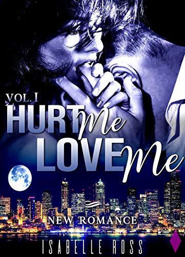 Hurt Me / Love Me (Vol. 1): (New Romance) par