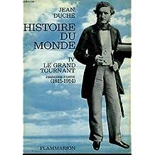 Histoire du monde. tome 4 : le grand tournant. premiere partie. ( 1815 - 1914 ).