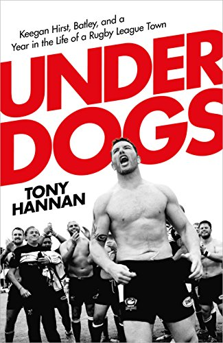 Underdogs: Keegan Hirst, Batley and a Year in the Life of a Rugby League Town (English Edition) por Tony Hannan