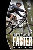 How To Cycle Faster (Run Cycle Swim Book 2)