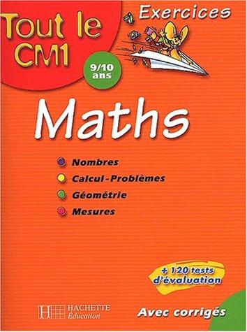 Tout le CM1 : Mathématiques : Nombres - Calcul - Problèmes - Géométrie - Mesures, CM1-9-10 ans (Exercices corrigés)