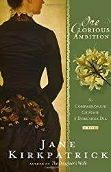 One Glorious Ambition: The Compassionate Crusade of Dorothea Dix, a Novel by Jane Kirkpatrick (2013-04-02)