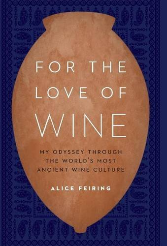 For the Love of Wine: My Odyssey Through the World's Most Ancient Wine Culture por Alice Feiring