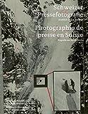 Schweizer Pressefotografie / Photographie de presse suisse: Einblick in die Archive / Un regard sur les archives...
