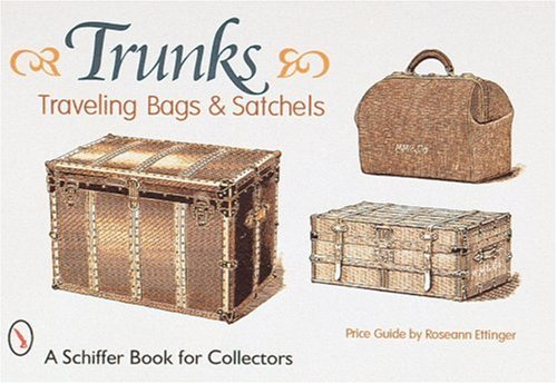 Trunks, Traveling Bags, and Satchels (A Schiffer Book for Collectors)