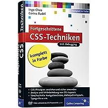 Fortgeschrittene CSS-Techniken: Fortgeschrittene CSS-Techniken, komplexe CSS-Layouts, verschachtelte Navigationslisten, Mehrspaltenlayouts, Debugging u.v.m (Galileo Computing)