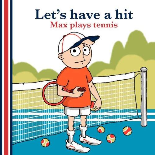 Let's Have a Hit: Max Plays Tennis (Us Edition) por B. M. Harper
