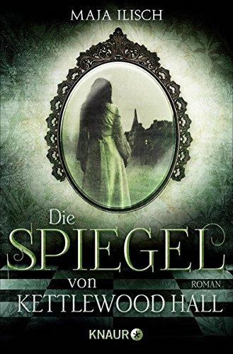 Buchseite und Rezensionen zu 'Die Spiegel von Kettlewood Hall: Roman' von Maja Ilisch