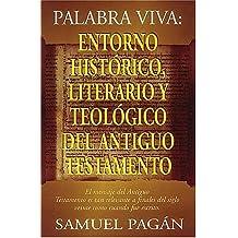 Palabra Viva: Entorno Historico, Literario y Teologico del Antiguo Testamento