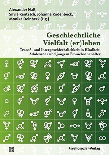 Geschlechtliche Vielfalt (er)leben: Trans*- und Intergeschlechtlichkeit in Kindheit, Adoleszenz und jungem Erwachsenenalter (Angewandte Sexualwissenschaft)