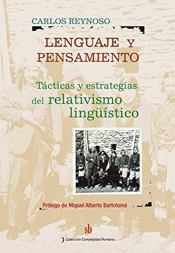 Lenguaje y pensamiento: Tácticas y estrategias del relativismo linguístico por Carlos Reynoso