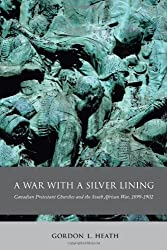 A War with a Silver Lining: Canadian Protestant Churches and the South African War, 1899-1902 (McGill-Queen's Studies in the History of Religion)