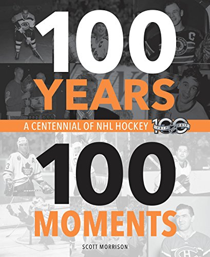 100 Years, 100 Moments: A Centennial of NHL Hockey por Scott Morrison