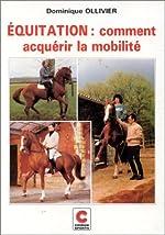 Equitation - Acquérir la mobilité de Dominique Ollivier