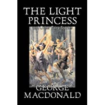 The Light Princess and Other Fairy Stories by George Macdonald, Fiction, Classics, Action & Adventure