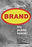 Please Don't Brand My Public Space