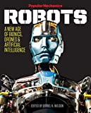 Popular Mechanics Robots: A New Age of Bionics, Drones and Artificial Intelligence