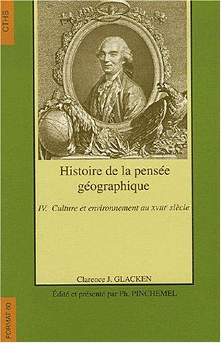 Histoire de la pensée géographique : Tome 4, Culture et environnement au 18e siècle
