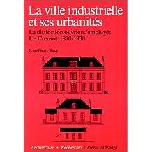 La Ville industrielle et ses urbanités. La Distinction ouvriers/employés, Le Creusot 1870-1930