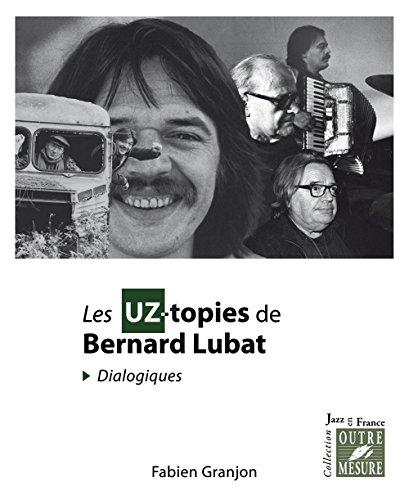 Les UZ-topies de Bernard Lubat : Dialogiques par Fabien Granjon