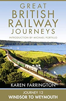 Journey 12: Windsor to Weymouth (Great British Railway Journeys, Book 12) by [Farrington, Karen]