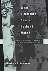 What Difference Does a Husband Make? Women and Marital Status in Nazi and Postwar Germany (Studies on the History of Society and Culture)