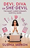 Devi, Diva or She-devil: The smart career woman's survival guide