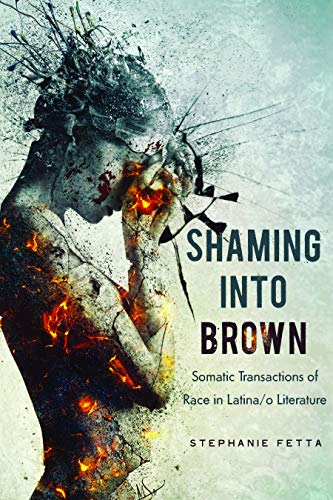 Shaming into Brown: Somatic Transactions of Race in Latina/o Literature (Cognitive Approaches to Culture) (English Edition)