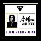 Paul Violet Theatre Chain: Detaching from Satan (Audio CD)