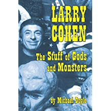 Larry Cohen: The Stuff of Gods and Monsters