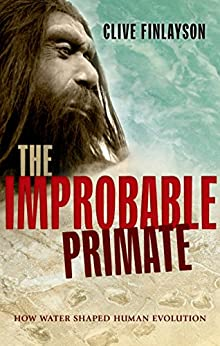 The Improbable Primate: How Water Shaped Human Evolution by [Finlayson, Clive]