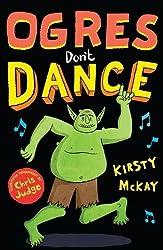 Ogres Don't Dance (Ogden the Ogre) by Kirsty McKay (1-May-2014) Paperback