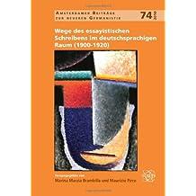 Wege Des Essayistischen Schreibens Im Deutschsprachigen Raum (1900-1920). (Amsterdamer Beitrage zur neueren Germanistik)