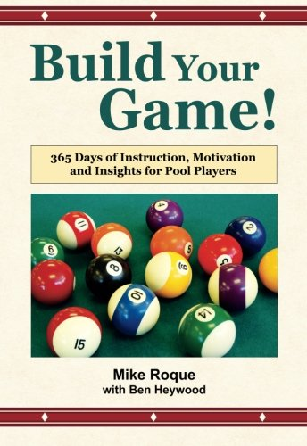 Build Your Game!: 365 Days of Instruction, Motivation and Insights for Pool Players por Mike Roque