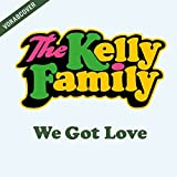We Got Love (Ltd.Fanedition) - The Kelly Family