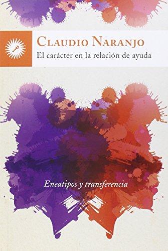 El Carácter En La Relación De Ayuda por Claudio Naranjo Cohen