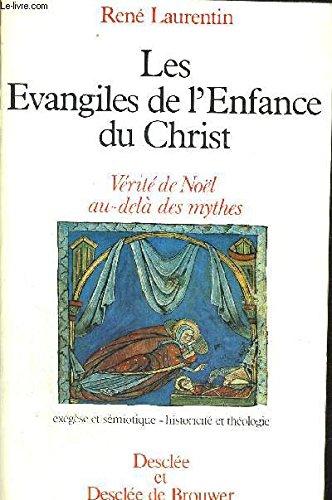Les evangiles de l'enfance du christ : verite de Noël au-delà des mythes : exegese et semiotique, hi par Laurentin  Rene