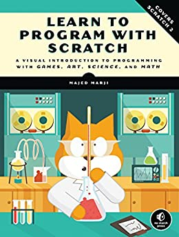 Learn to Program with Scratch: A Visual Introduction to Programming with Games, Art, Science, and Math by [Marji, Majed]