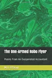 The One-Armed Robo Flyer: Poems From An Exasperated Accountant