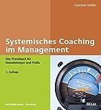Systemisches Coaching im Management: Das Praxisbuch für Neueinsteiger und Profis (Beltz Weiterbildung)