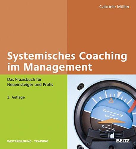 Systemisches Coaching im Management: Das Praxisbuch für Neueinsteiger und Profis (Beltz Weiterbildung / Fachbuch)