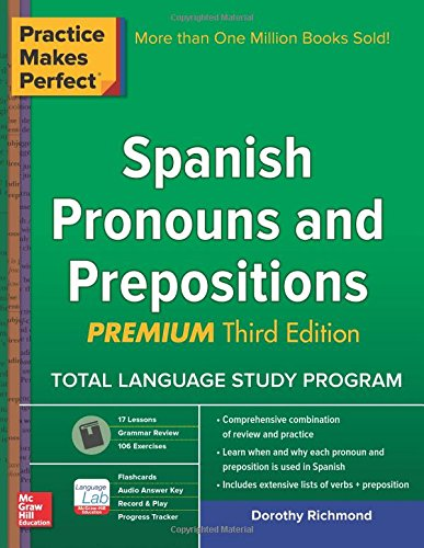 Practice Makes Perfect Spanish Pronouns and Prepositions, Premium 3rd Edition (NTC Foreign Language)