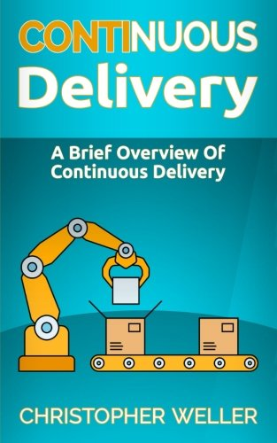 Continuous Delivery: A Brief Overview Of Continuous Delivery