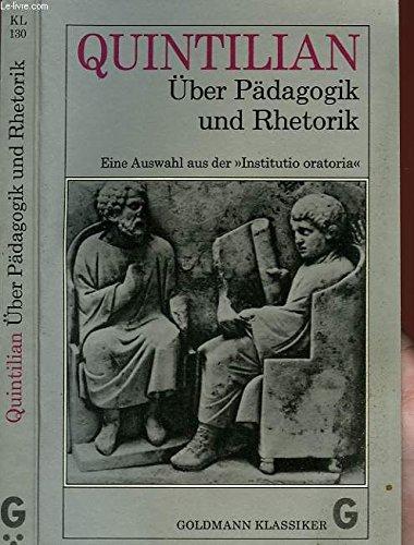 """Über Pädagogik und Rhetorik. Mit Erläuterungen (Auswahl aus der """"Institutio oratoria"""")"""
